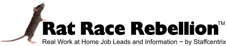 Rat Race Rebellion - Real Work at Home Job Leads and Information by Staffcentrix