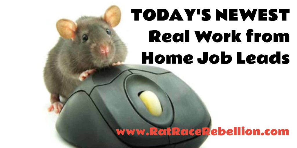 Today's Newest Work from Home Job Leads - www.RatRaceRebellion.com