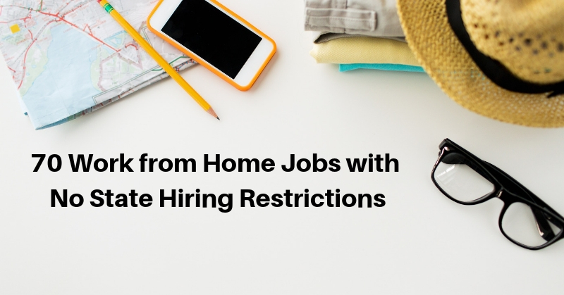 70 Work from Home Jobs with No State Hiring Restrictions Mentioned